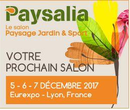 LE SALON PAYSALIA DU 5 AU 7 DECEMBRE 2017 A LYON EUREXPO