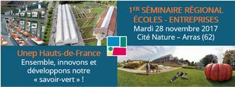 SEMINAIRE REGIONAL ECOLES-ENTREPRISES DE L'UNEP HAUTS-DE-FRANCE - 28 NOVEMBRE 2017 - CITE NATURE A ARRAS (62)